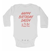 Happy Birthday Daddy im The Best Present Ever - Long Sleeve Baby Ve...