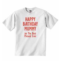 Happy Birthday Mummy im The Best Present Ever - Baby T-shirt