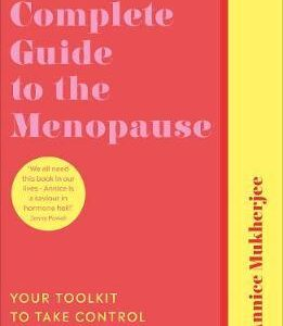 The Complete Guide to the Menopause by Annice Mukherjee