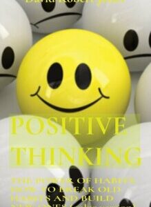 Positive Thinking: THE POWER OF HABITS. HOW TO BREAK OLD HABITS AND BUILD NEW ONES (color version), Hardcover/David Robert Jones