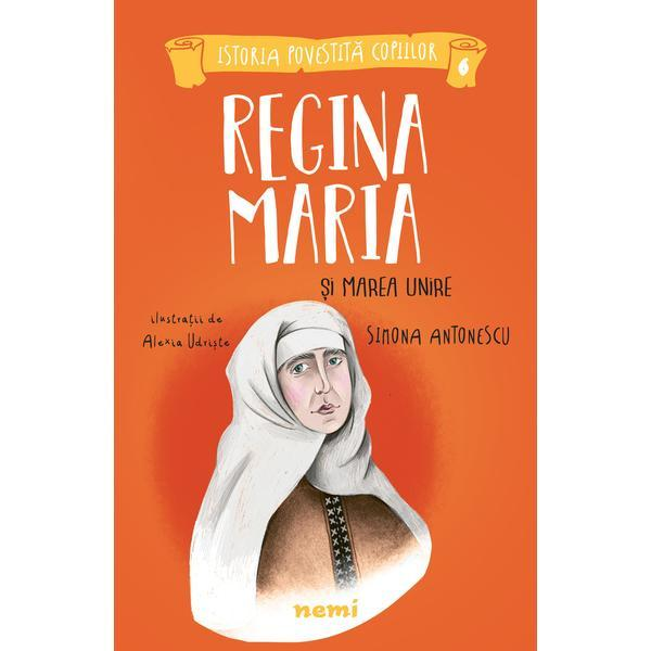 Regina Maria si Marea Unire - Simona Antonescu, Alexia Udriste, editura Nemira